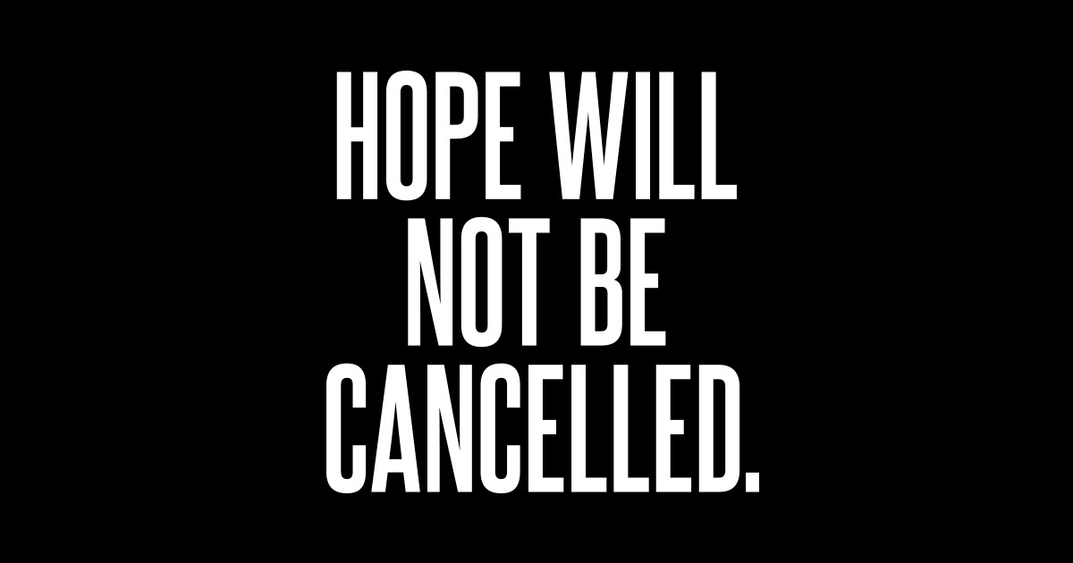 Hope Will Not Be Cancelled – TWLOHA